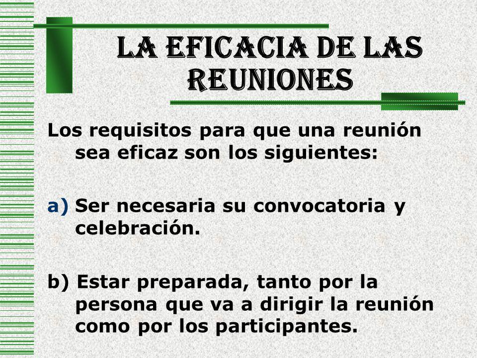 La Eficacia De Las Reuniones Los requisitos para que una reunión sea eficaz son los siguientes: a)Ser necesaria su convocatoria y celebración. b) Esta