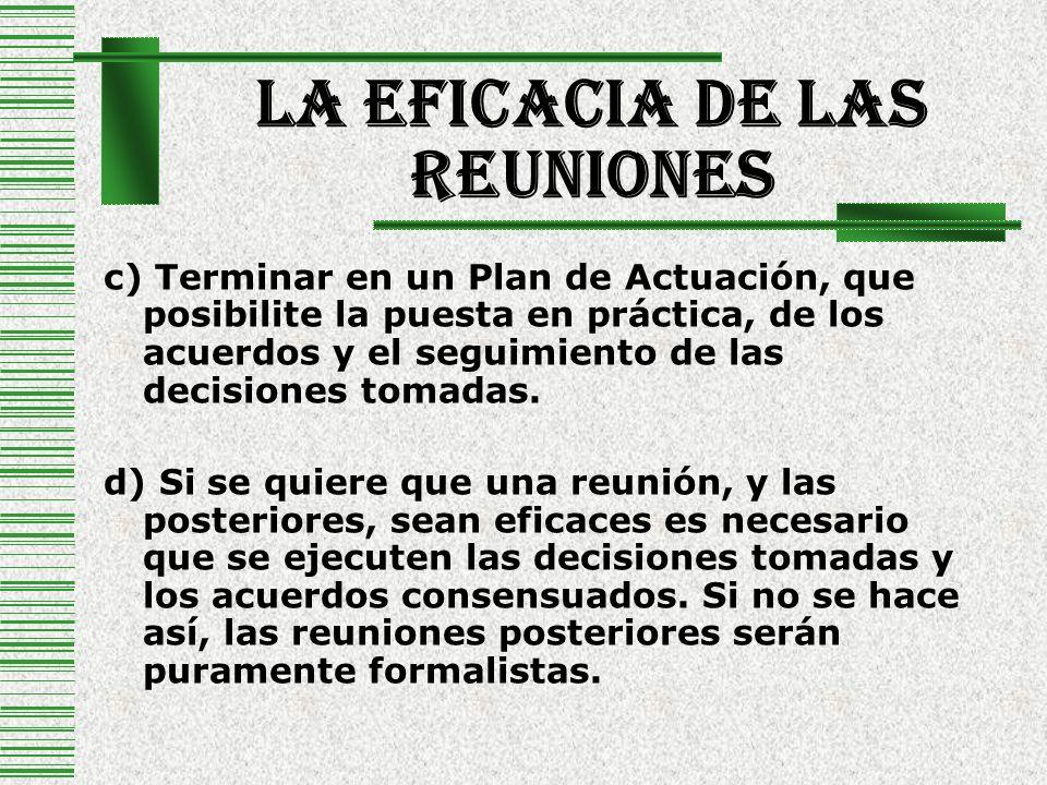 La Eficacia De Las Reuniones c) Terminar en un Plan de Actuación, que posibilite la puesta en práctica, de los acuerdos y el seguimiento de las decisi