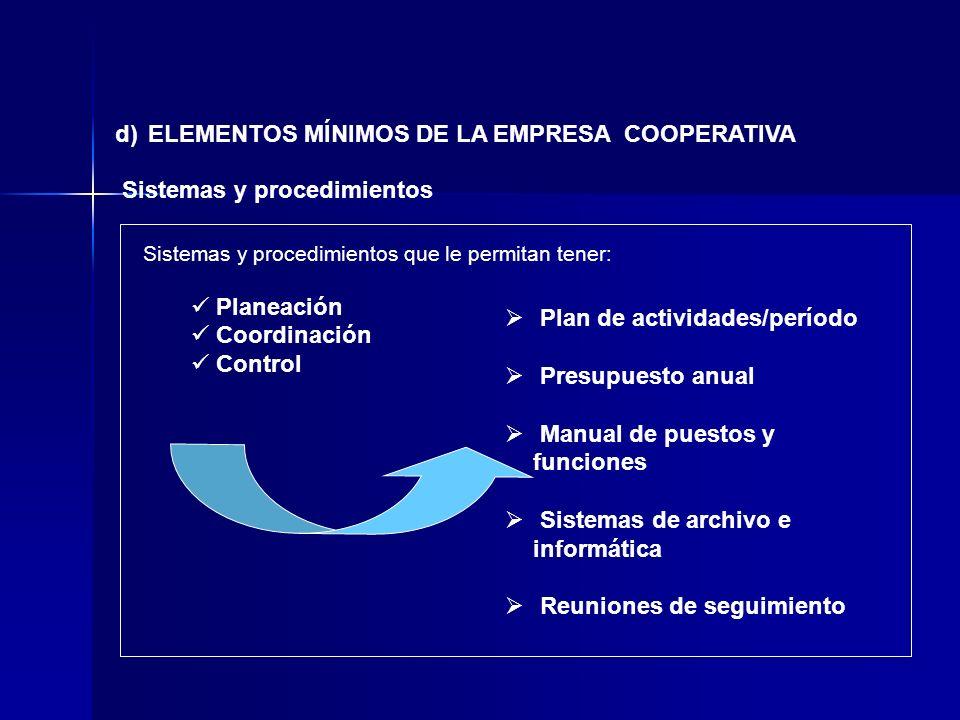 d) ELEMENTOS MÍNIMOS DE LA EMPRESA COOPERATIVA Sistemas y procedimientos Sistemas y procedimientos que le permitan tener: Planeación Coordinación Cont