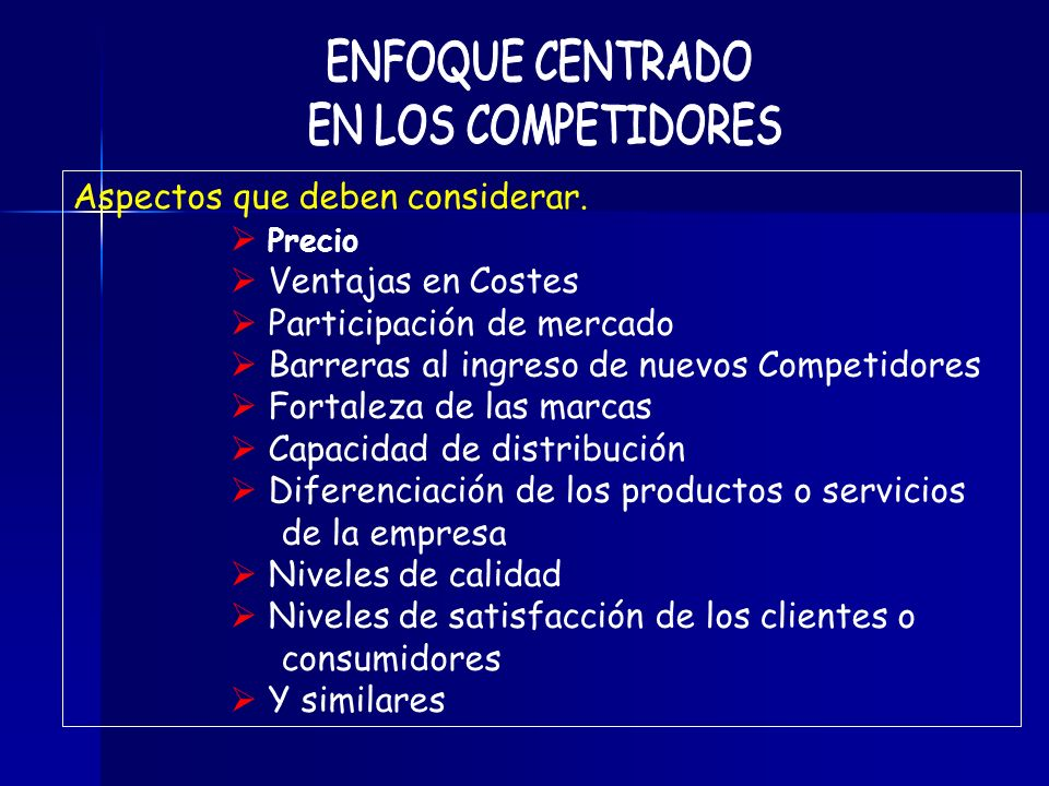 Aspectos que deben considerar. Precio Ventajas en Costes Participación de mercado Barreras al ingreso de nuevos Competidores Fortaleza de las marcas C