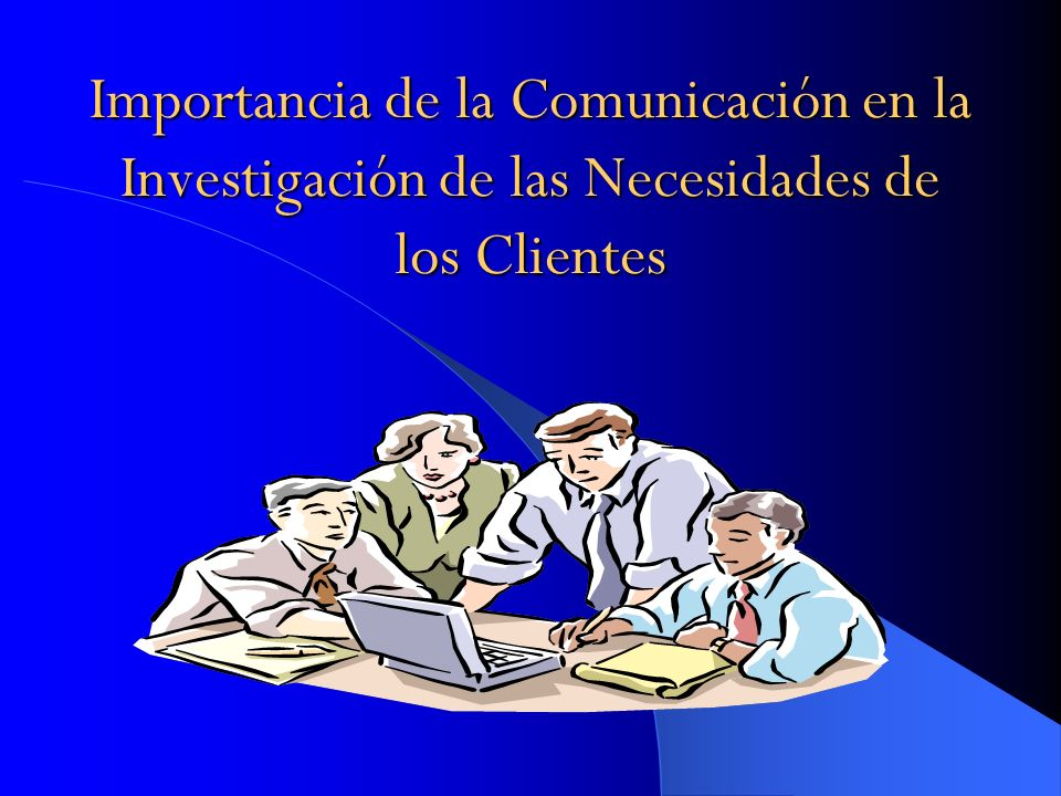 Importancia de la Comunicación en la Investigación de las Necesidades de los Clientes