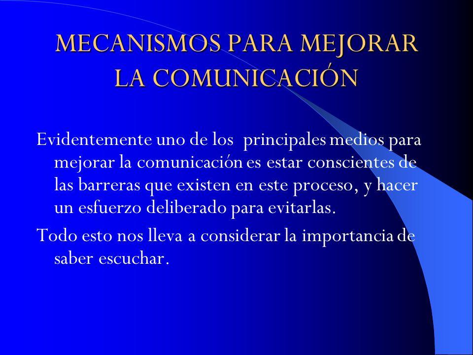 MECANISMOS PARA MEJORAR LA COMUNICACIÓN Evidentemente uno de los principales medios para mejorar la comunicación es estar conscientes de las barreras