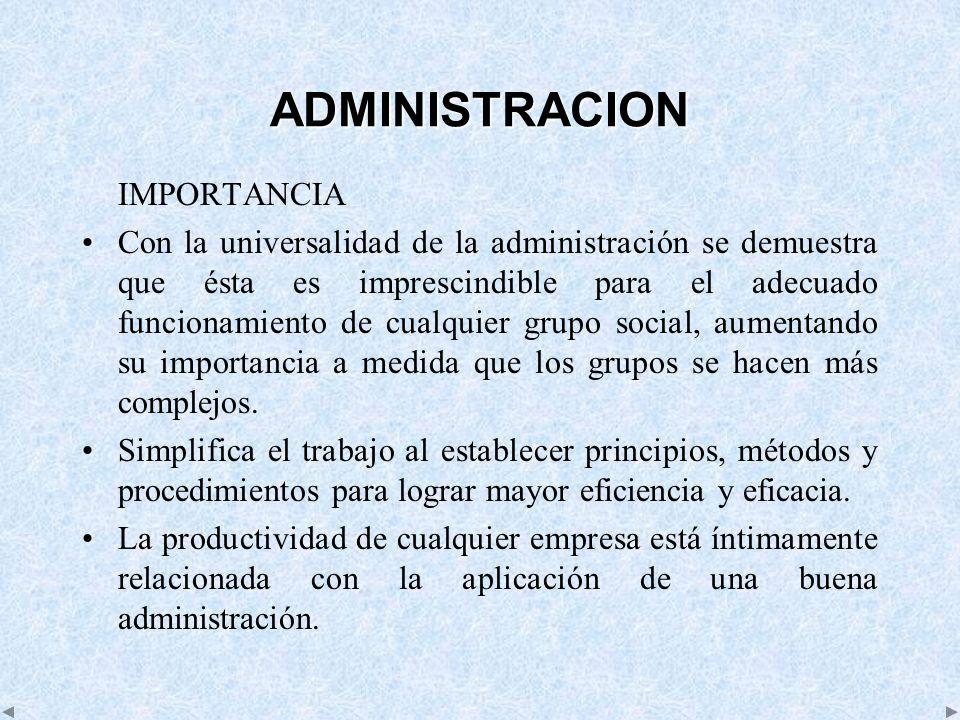 ADMINISTRACION IMPORTANCIA Con la universalidad de la administración se demuestra que ésta es imprescindible para el adecuado funcionamiento de cualqu