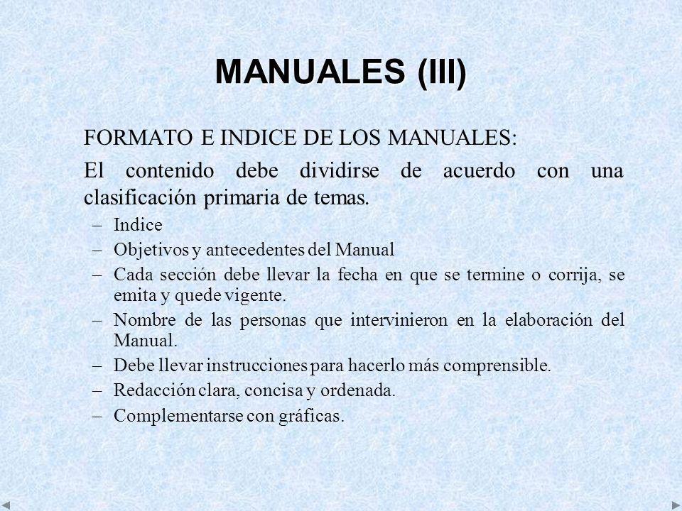MANUALES (III) FORMATO E INDICE DE LOS MANUALES: El contenido debe dividirse de acuerdo con una clasificación primaria de temas. –Indice –Objetivos y