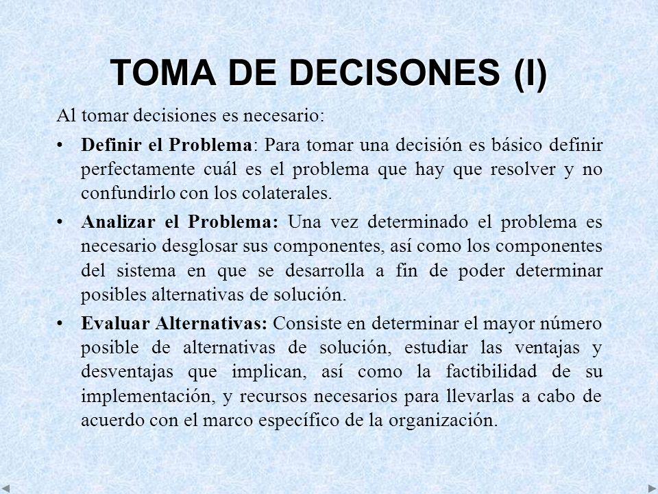 TOMA DE DECISONES (I) Al tomar decisiones es necesario: Definir el Problema: Para tomar una decisión es básico definir perfectamente cuál es el proble