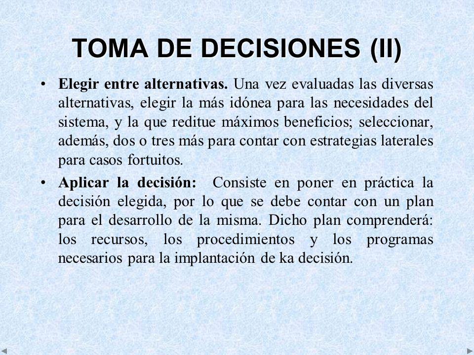 TOMA DE DECISIONES (II) Elegir entre alternativas. Una vez evaluadas las diversas alternativas, elegir la más idónea para las necesidades del sistema,
