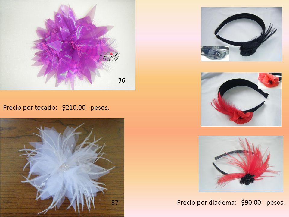 Precio por diadema: $90.00 pesos. 36 Precio por tocado: $210.00 pesos. 37