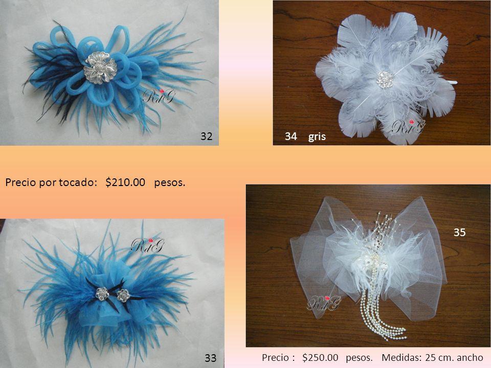 32 33 34 gris Precio : $250.00 pesos. Medidas: 25 cm. ancho 35 Precio por tocado: $210.00 pesos.