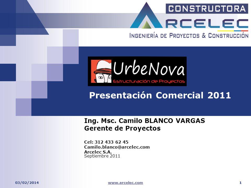 www.arcelec.com 103/02/2014 Ing. Msc. Camilo BLANCO VARGAS Gerente de Proyectos Cel: 312 433 62 45 Camilo.blanco@arcelec.com Arcelec S.A. Septiembre 2