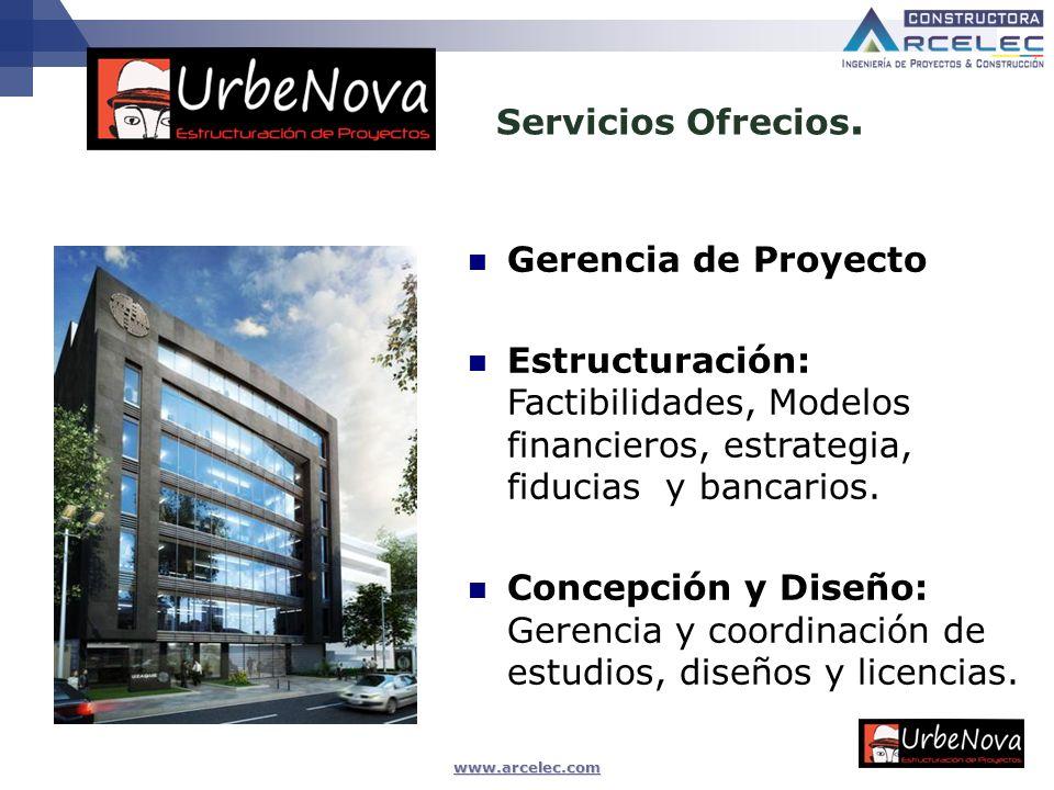 www.arcelec.com Servicios Ofrecios. Gerencia de Proyecto Estructuración: Factibilidades, Modelos financieros, estrategia, fiducias y bancarios. Concep