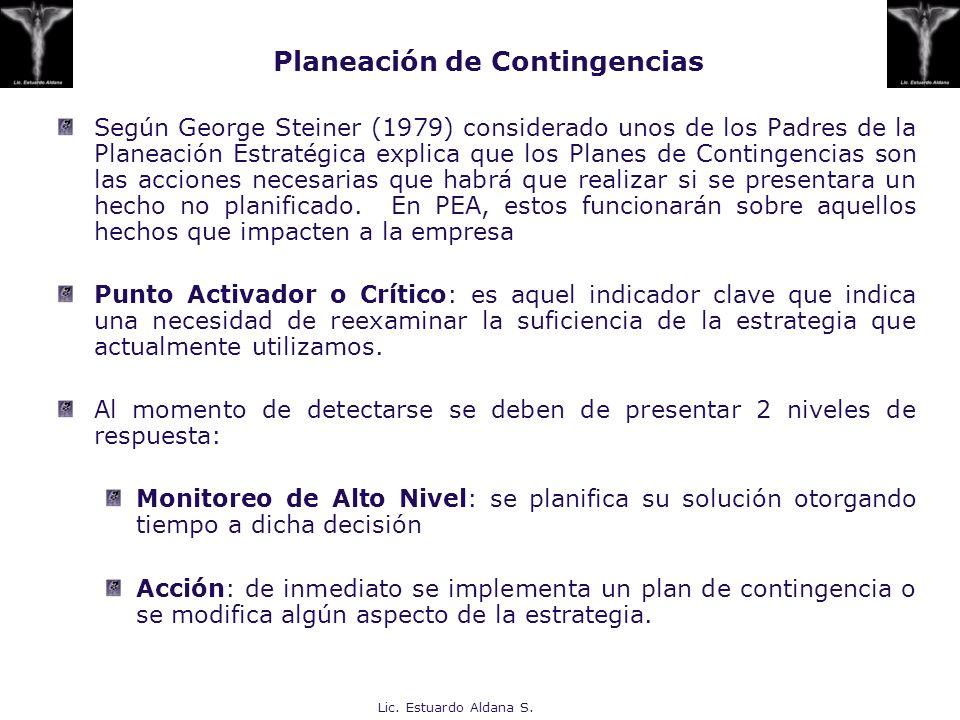 Lic. Estuardo Aldana S. Planeación de Contingencias Según George Steiner (1979) considerado unos de los Padres de la Planeación Estratégica explica qu