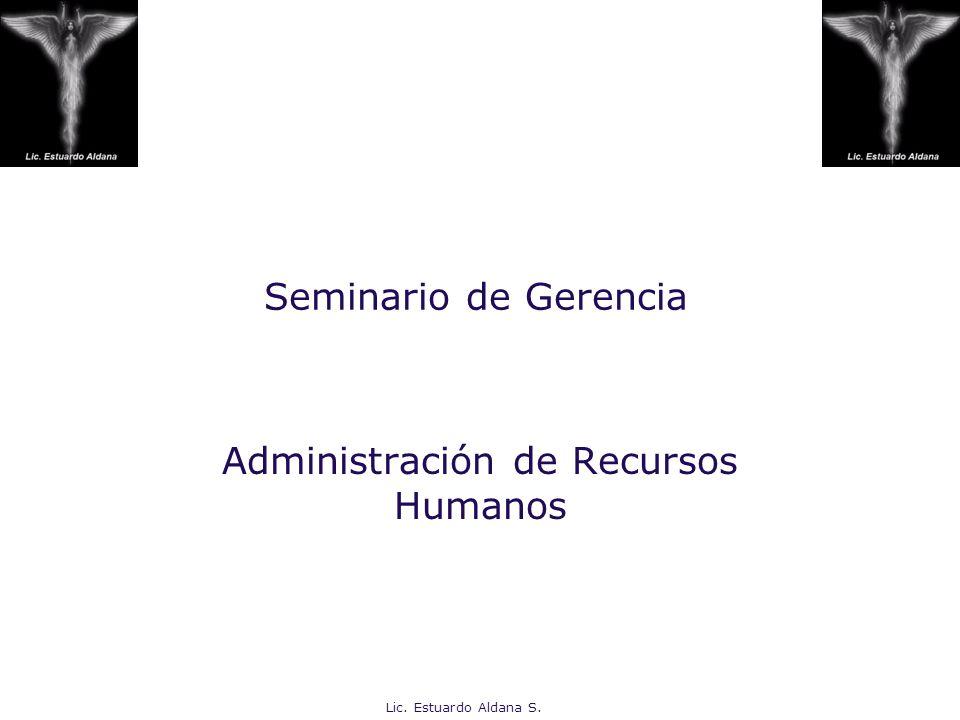 Lic. Estuardo Aldana S. Seminario de Gerencia Administración de Recursos Humanos
