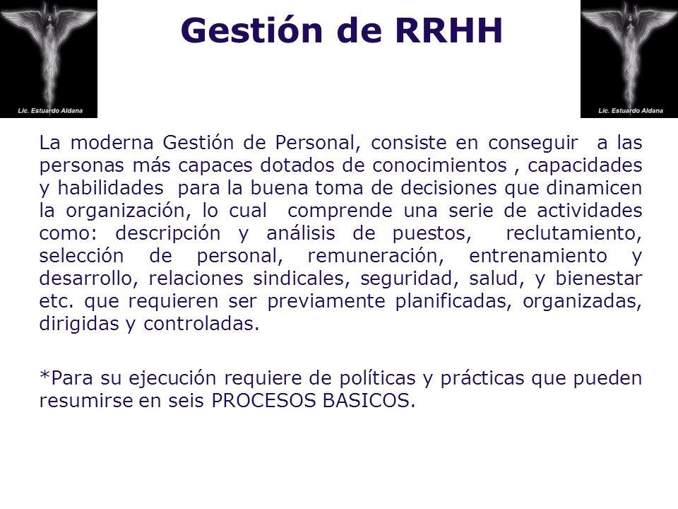 Gestión de RRHH La moderna Gestión de Personal, consiste en conseguir a las personas más capaces dotados de conocimientos, capacidades y habilidades p