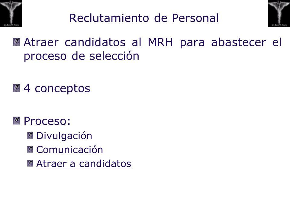Atraer candidatos al MRH para abastecer el proceso de selección 4 conceptos Proceso: Divulgación Comunicación Atraer a candidatos Reclutamiento de Per
