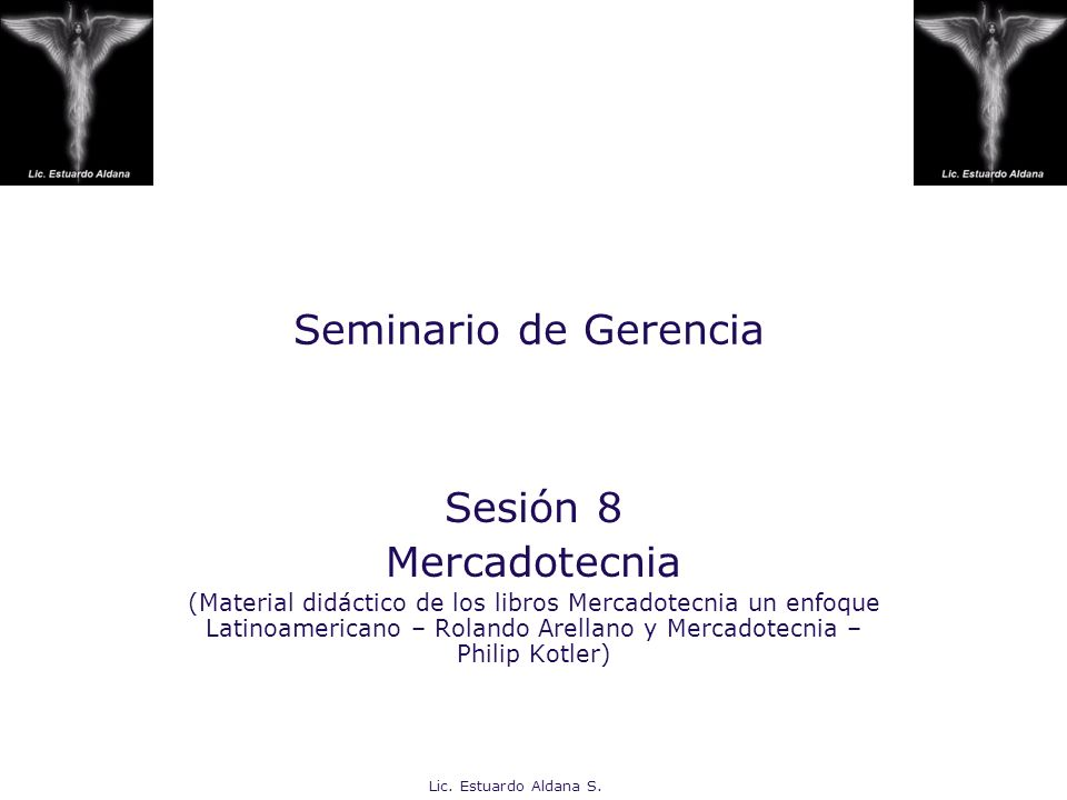 Lic. Estuardo Aldana S. Seminario de Gerencia Sesión 8 Mercadotecnia (Material didáctico de los libros Mercadotecnia un enfoque Latinoamericano – Rola