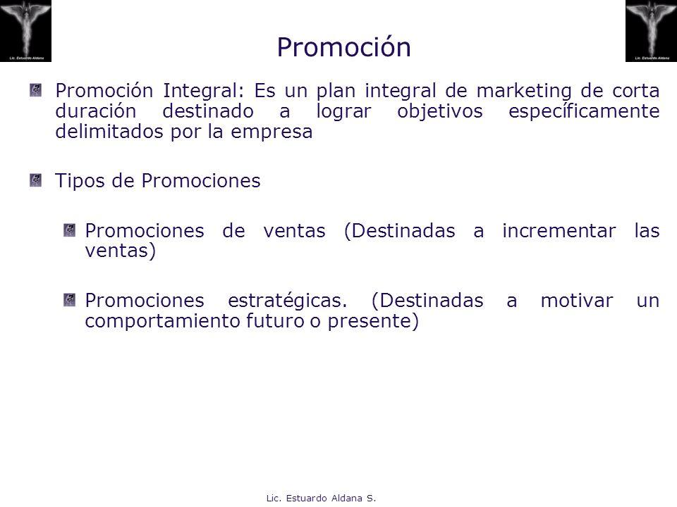 Lic. Estuardo Aldana S. Promoción Promoción Integral: Es un plan integral de marketing de corta duración destinado a lograr objetivos específicamente