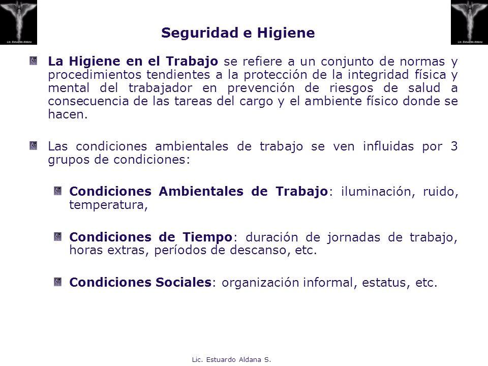 Lic. Estuardo Aldana S. La Higiene en el Trabajo se refiere a un conjunto de normas y procedimientos tendientes a la protección de la integridad físic