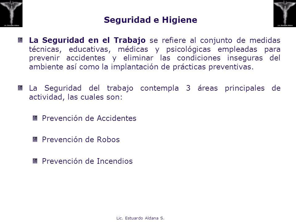 Lic. Estuardo Aldana S. La Seguridad en el Trabajo se refiere al conjunto de medidas técnicas, educativas, médicas y psicológicas empleadas para preve