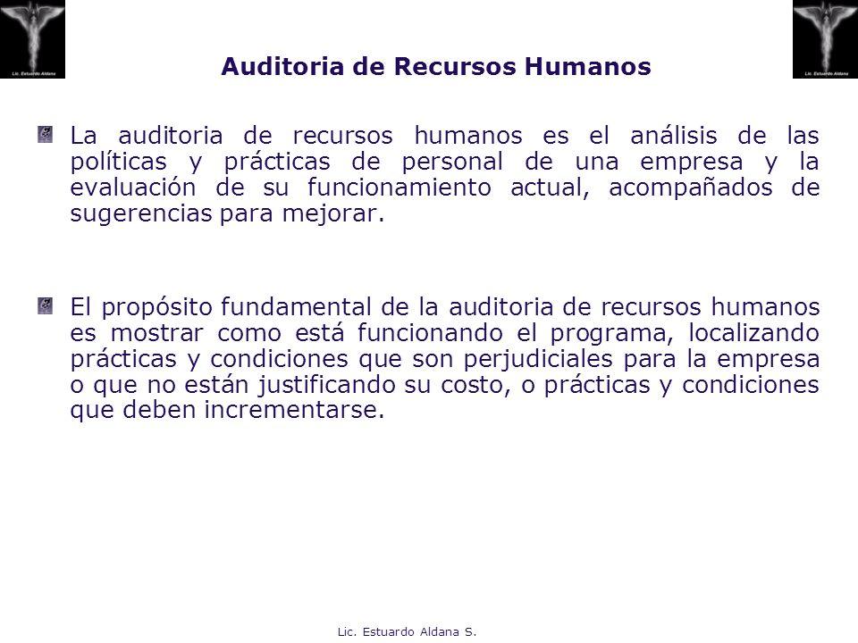 Lic. Estuardo Aldana S. Auditoria de Recursos Humanos La auditoria de recursos humanos es el análisis de las políticas y prácticas de personal de una