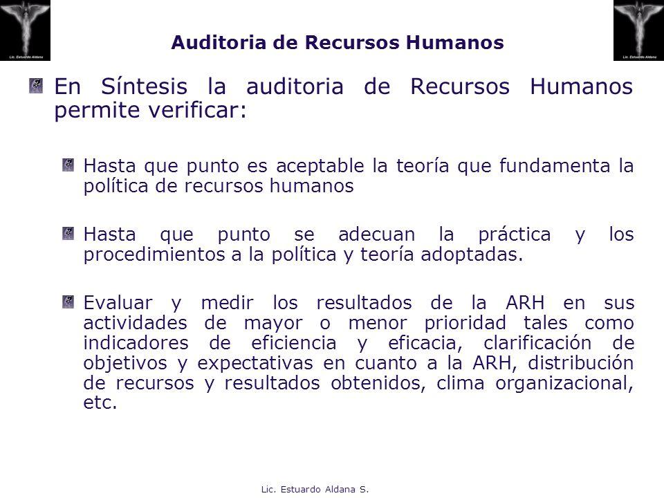 Lic. Estuardo Aldana S. Auditoria de Recursos Humanos En Síntesis la auditoria de Recursos Humanos permite verificar: Hasta que punto es aceptable la