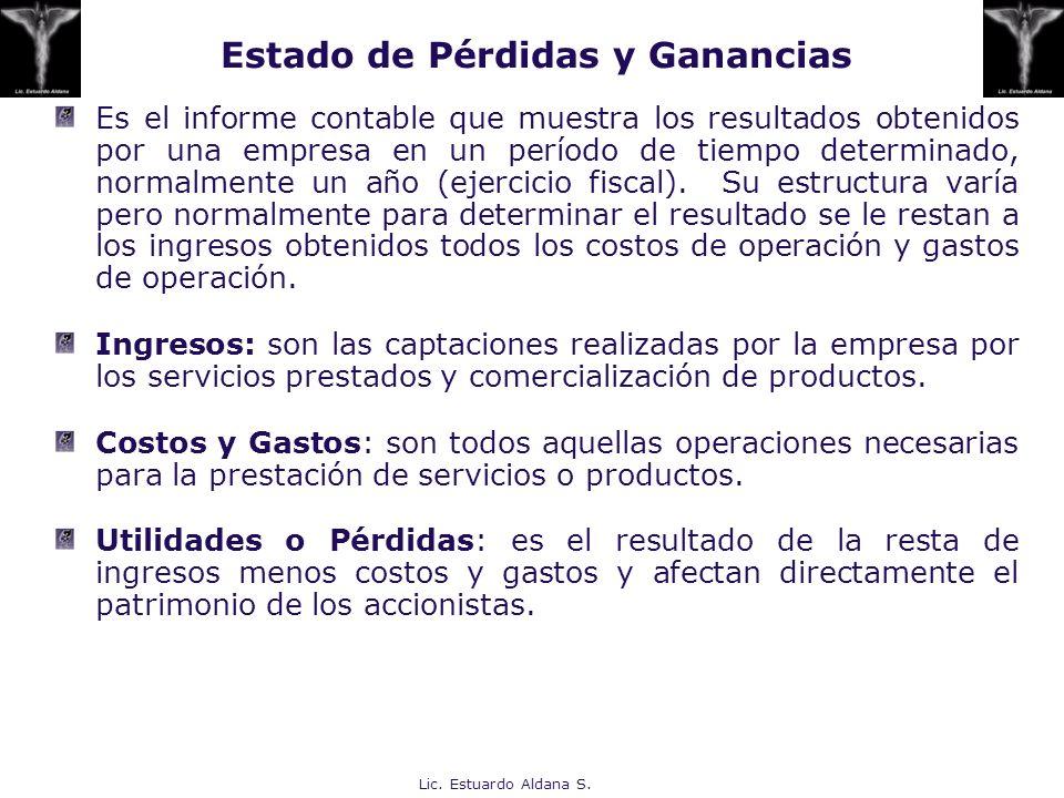 Lic. Estuardo Aldana S. Es el informe contable que muestra los resultados obtenidos por una empresa en un período de tiempo determinado, normalmente u