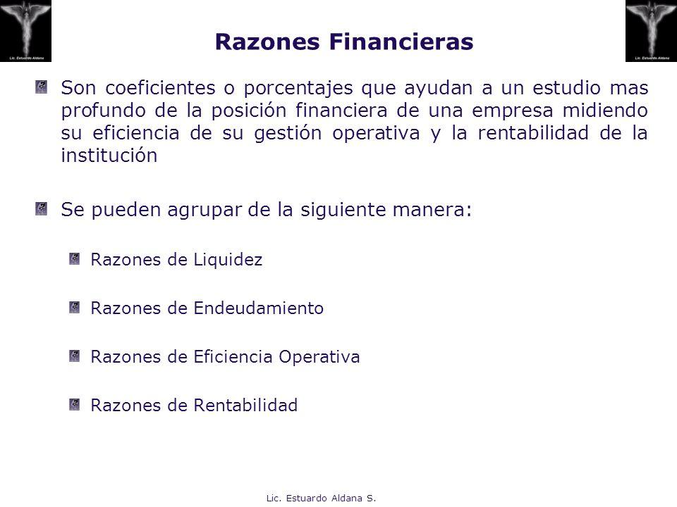 Lic. Estuardo Aldana S. Razones Financieras Son coeficientes o porcentajes que ayudan a un estudio mas profundo de la posición financiera de una empre