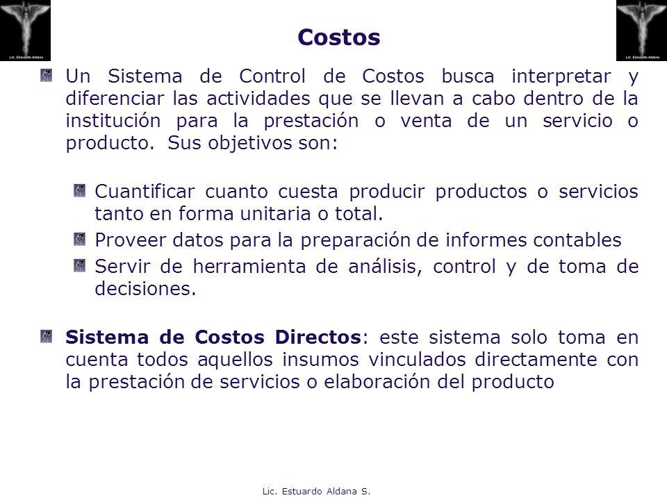 Lic. Estuardo Aldana S. Costos Un Sistema de Control de Costos busca interpretar y diferenciar las actividades que se llevan a cabo dentro de la insti