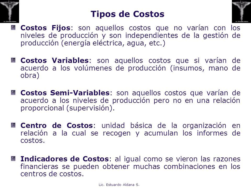 Lic. Estuardo Aldana S. Costos Fijos: son aquellos costos que no varían con los niveles de producción y son independientes de la gestión de producción