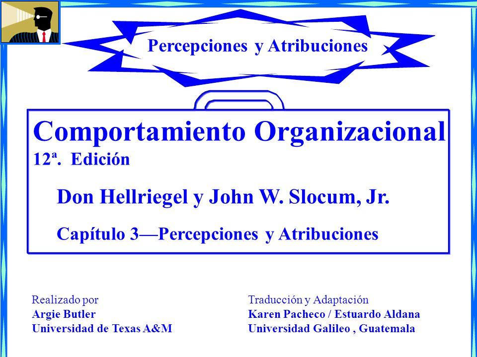 Comportamiento Organizacional 12ª. Edición Capítulo 3Percepciones y Atribuciones Don Hellriegel y John W. Slocum, Jr. Percepciones y Atribuciones Trad