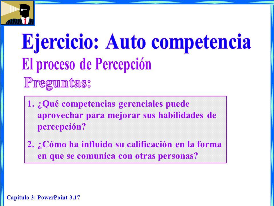 Capítulo 3: PowerPoint 3.17 1.¿Qué competencias gerenciales puede aprovechar para mejorar sus habilidades de percepción? 2.¿Cómo ha influido su califi