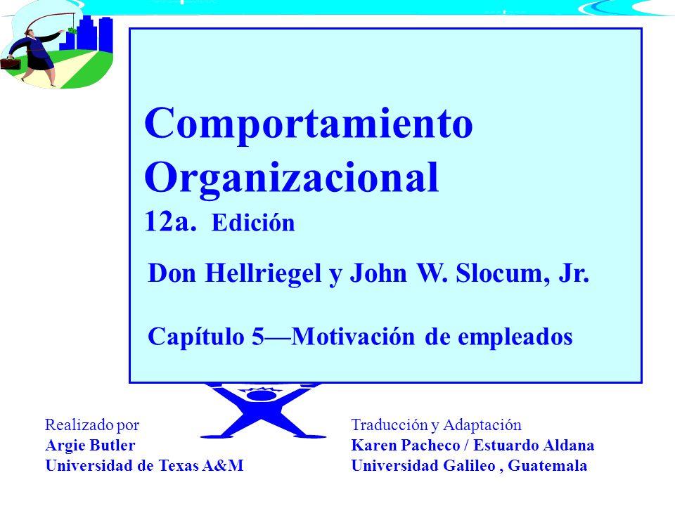 Comportamiento Organizacional 12a. Edición Capítulo 5Motivación de empleados Don Hellriegel y John W. Slocum, Jr. Traducción y Adaptación Karen Pachec