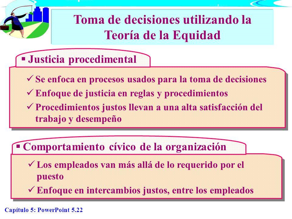 Capítulo 5: PowerPoint 5.22 Se enfoca en procesos usados para la toma de decisiones Enfoque de justicia en reglas y procedimientos Procedimientos just
