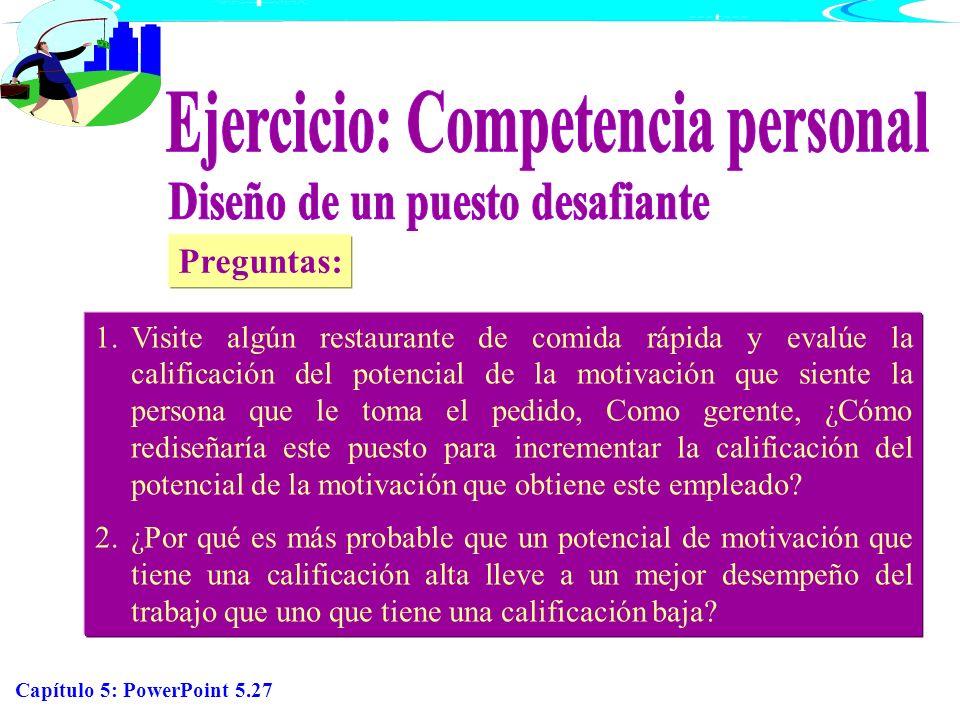 Capítulo 5: PowerPoint 5.27 1.Visite algún restaurante de comida rápida y evalúe la calificación del potencial de la motivación que siente la persona