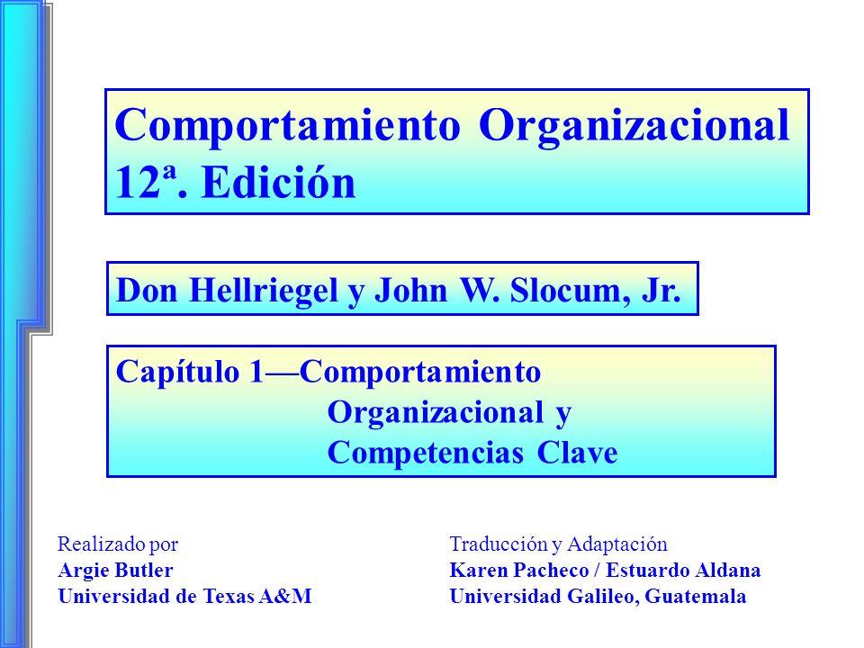 Comportamiento Organizacional 12ª. Edición Capítulo 1Comportamiento Organizacional y Competencias Clave Don Hellriegel y John W. Slocum, Jr. Traducció