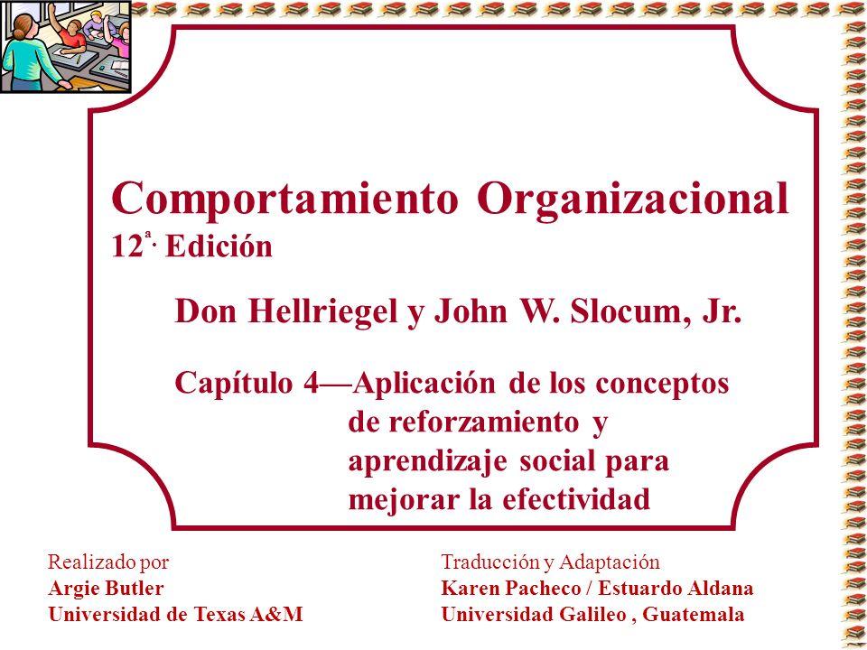 Comportamiento Organizacional 12 ª. Edición Don Hellriegel y John W. Slocum, Jr. Capítulo 4Aplicación de los conceptos de reforzamiento y aprendizaje