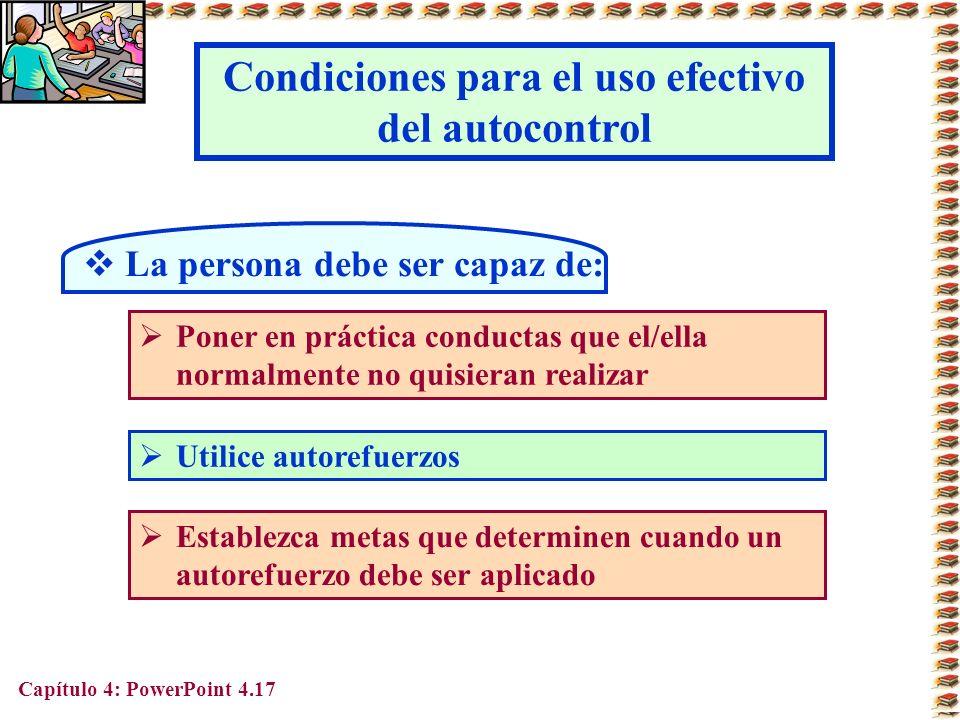 Capítulo 4: PowerPoint 4.17 Condiciones para el uso efectivo del autocontrol La persona debe ser capaz de: Poner en práctica conductas que el/ella nor