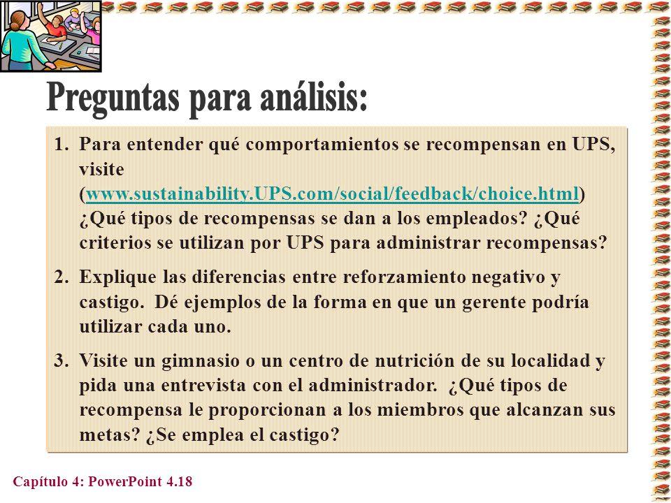 Capítulo 4: PowerPoint 4.18 1.Para entender qué comportamientos se recompensan en UPS, visite (www.sustainability.UPS.com/social/feedback/choice.html)