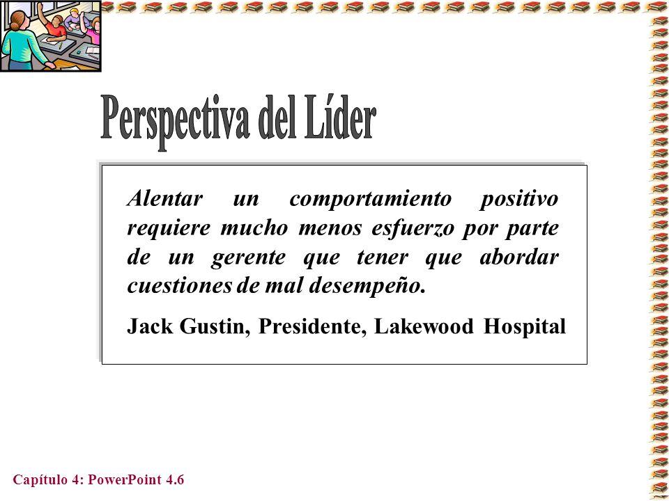 Capítulo 4: PowerPoint 4.6 Alentar un comportamiento positivo requiere mucho menos esfuerzo por parte de un gerente que tener que abordar cuestiones d