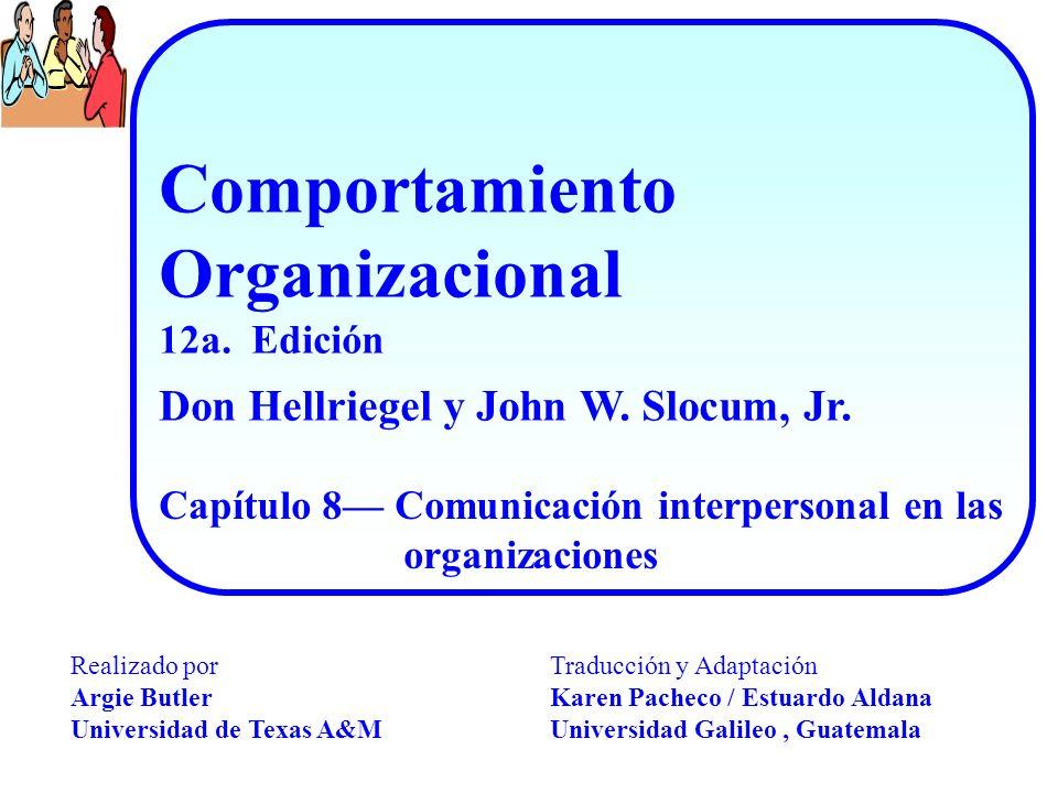 Comportamiento Organizacional 12a. Edición Capítulo 8 Comunicación interpersonal en las organizaciones Don Hellriegel y John W. Slocum, Jr. Traducción