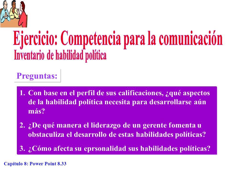 Capítulo 8: Power Point 8.33 Preguntas: 1.Con base en el perfil de sus calificaciones, ¿qué aspectos de la habilidad política necesita para desarrolla