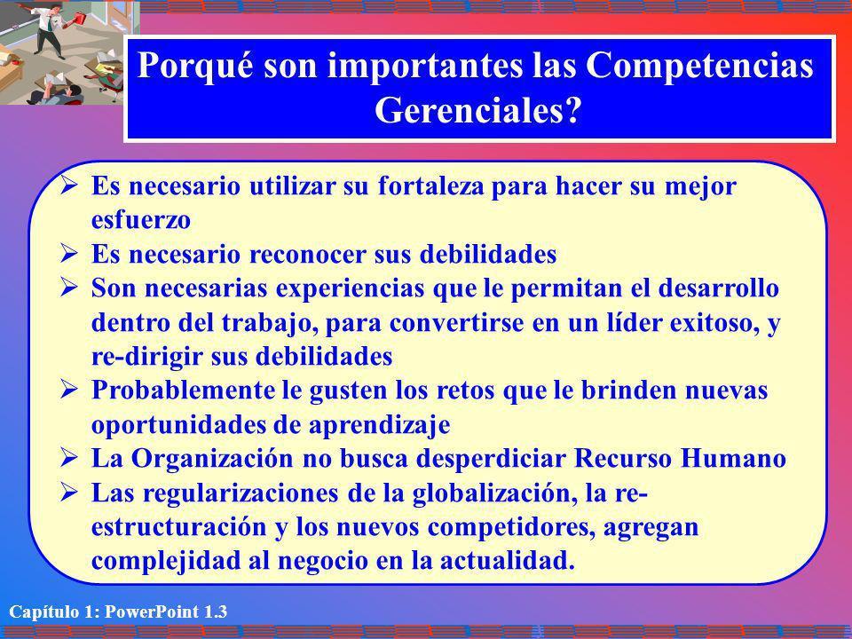 Capítulo 1: PowerPoint 1.3 Porqué son importantes las Competencias Gerenciales? Es necesario utilizar su fortaleza para hacer su mejor esfuerzo Es nec