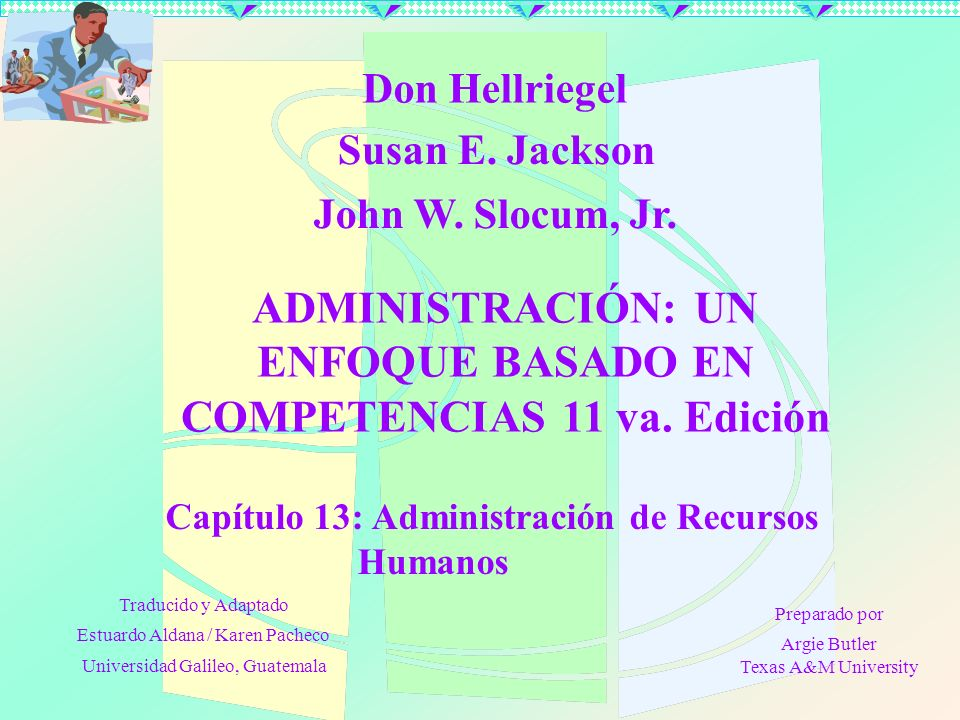 Capítulo 13: Administración de Recursos Humanos Don Hellriegel Susan E. Jackson John W. Slocum, Jr. ADMINISTRACIÓN: UN ENFOQUE BASADO EN COMPETENCIAS