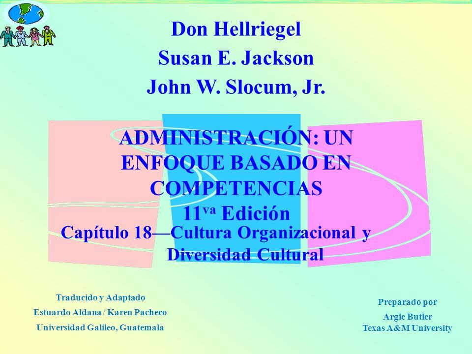 ADMINISTRACIÓN: UN ENFOQUE BASADO EN COMPETENCIAS 11 va Edición Capítulo 18Cultura Organizacional y Diversidad Cultural Don Hellriegel Susan E. Jackso