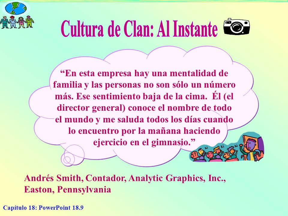 Capítulo 18: PowerPoint 18.9 Andrés Smith, Contador, Analytic Graphics, Inc., Easton, Pennsylvania En esta empresa hay una mentalidad de familia y las