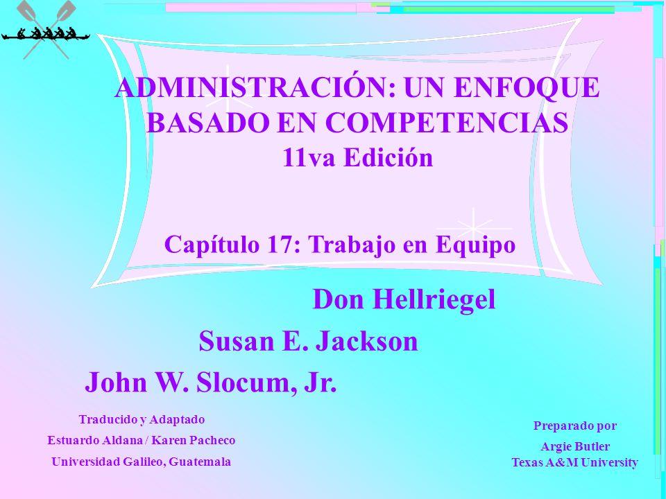 Capítulo 17: Trabajo en Equipo ADMINISTRACIÓN: UN ENFOQUE BASADO EN COMPETENCIAS 11va Edición Don Hellriegel John W. Slocum, Jr. Susan E. Jackson Trad
