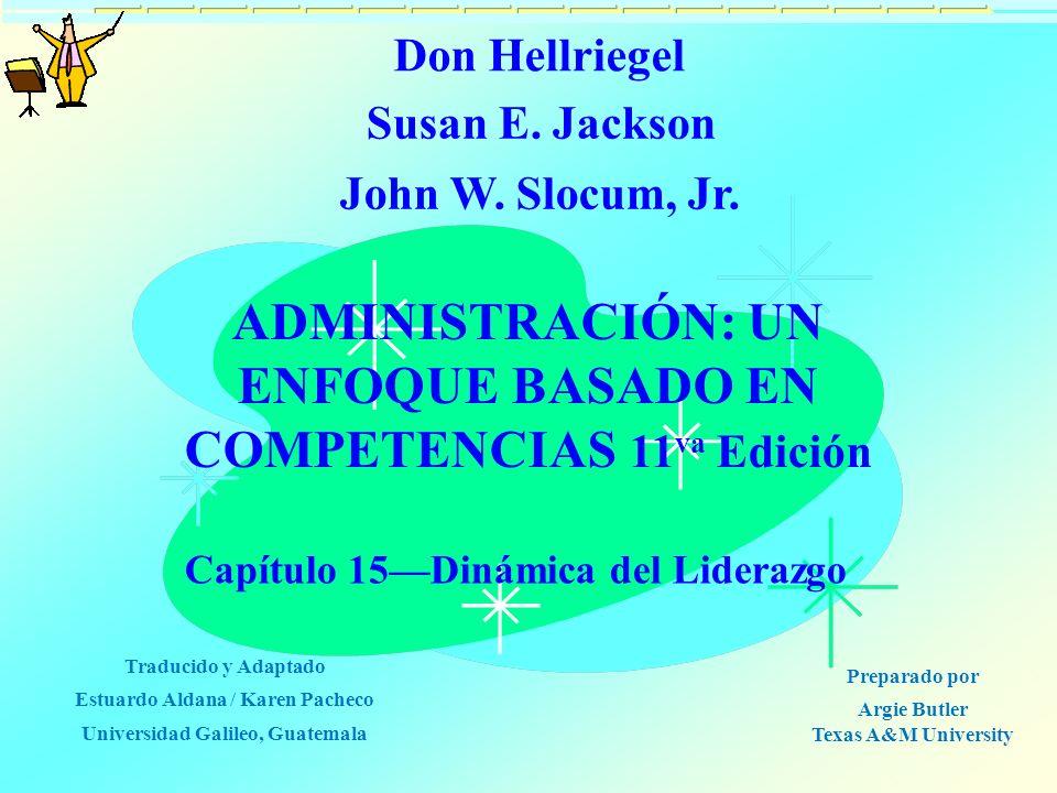 ADMINISTRACIÓN: UN ENFOQUE BASADO EN COMPETENCIAS 11 va Edición Capítulo 15Dinámica del Liderazgo Don Hellriegel Susan E. Jackson John W. Slocum, Jr.