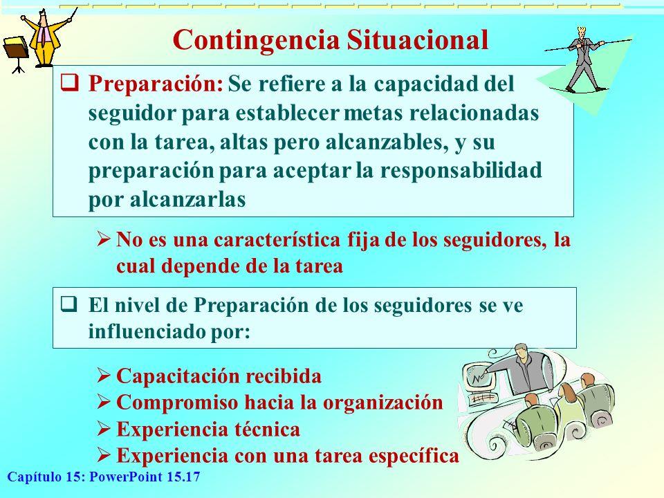 Capítulo 15: PowerPoint 15.17 Contingencia Situacional Preparación: Se refiere a la capacidad del seguidor para establecer metas relacionadas con la t