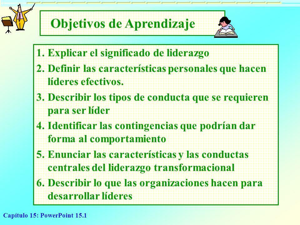 Capítulo 15: PowerPoint 15.1 Objetivos de Aprendizaje 1.Explicar el significado de liderazgo 2.Definir las características personales que hacen lídere
