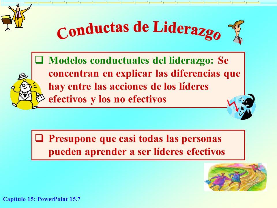 Capítulo 15: PowerPoint 15.7 Modelos conductuales del liderazgo: Se concentran en explicar las diferencias que hay entre las acciones de los líderes e