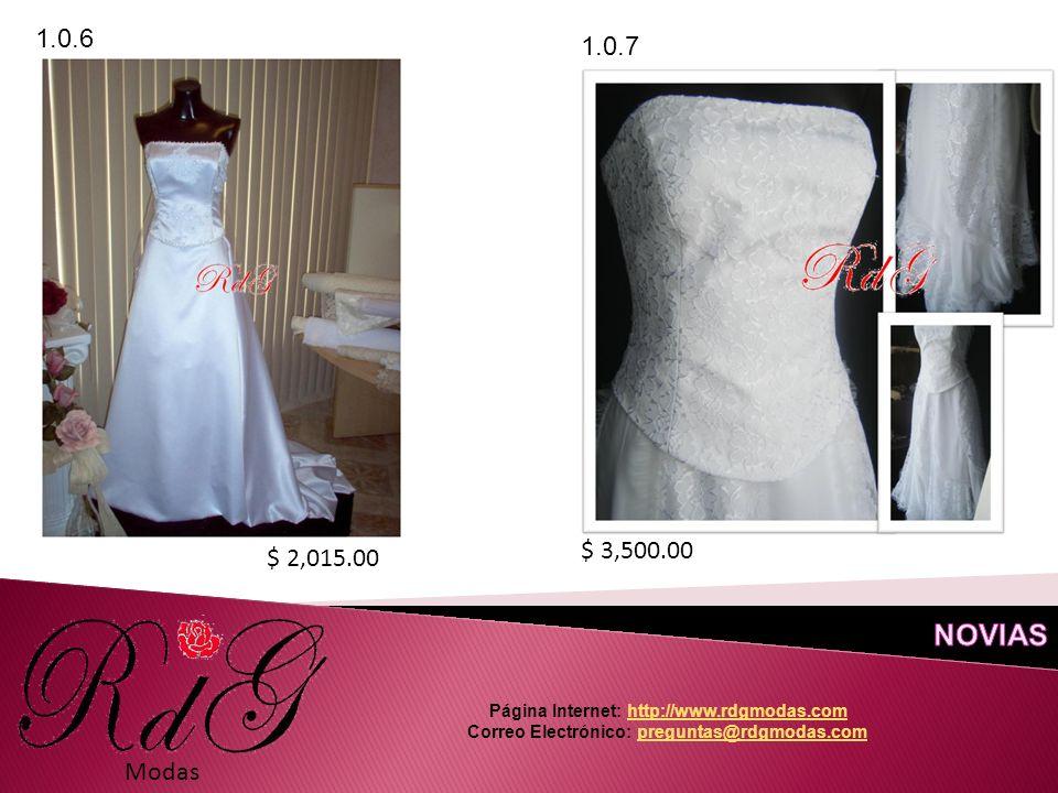 Modas 1.0.6 $ 3,500.00 1.0.7 $ 2,015.00 Página Internet: http://www.rdgmodas.comhttp://www.rdgmodas.com Correo Electrónico: preguntas@rdgmodas.compreguntas@rdgmodas.com